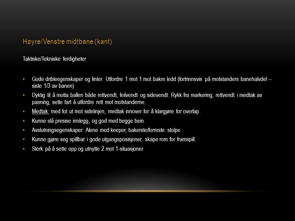Høyre/Venstre midtbane (kant) Taktiske/Tekniske ferdigheter • Gode dribleegenskaper og finter. Utfordre 1 mot 1 mot bakre ledd (fortrinnsvis på motsta