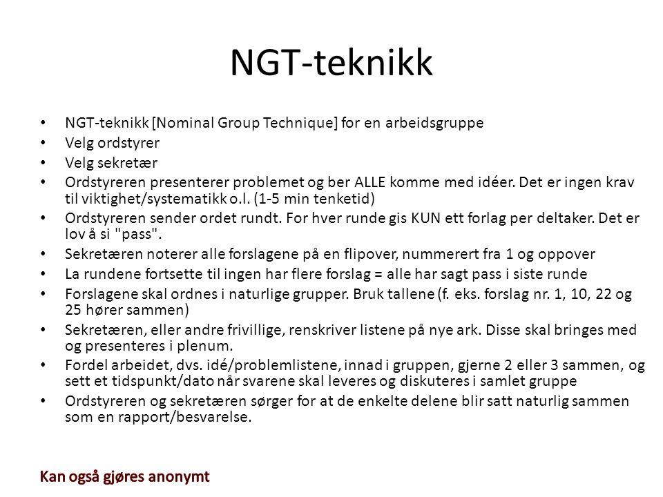 NGT-teknikk • NGT-teknikk [Nominal Group Technique] for en arbeidsgruppe • Velg ordstyrer • Velg sekretær • Ordstyreren presenterer problemet og ber A