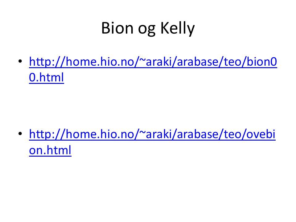Bion og Kelly • http://home.hio.no/~araki/arabase/teo/bion0 0.html http://home.hio.no/~araki/arabase/teo/bion0 0.html • http://home.hio.no/~araki/arab