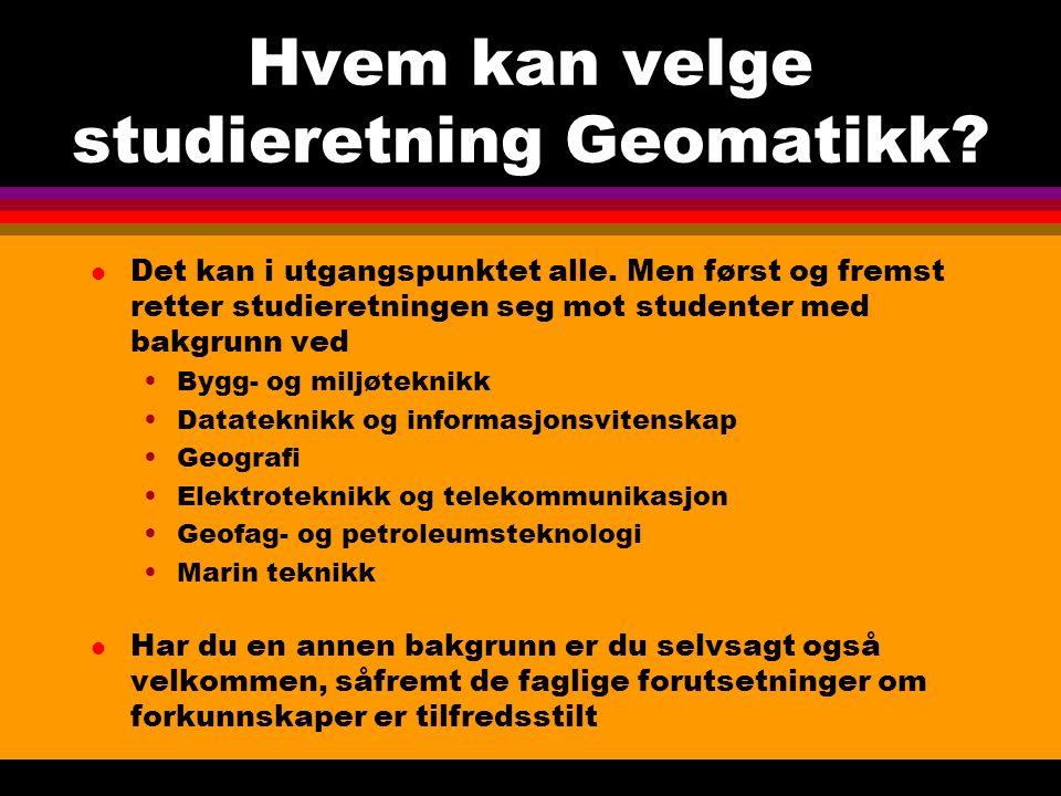 Hvem kan velge studieretning Geomatikk? l Det kan i utgangspunktet alle. Men først og fremst retter studieretningen seg mot studenter med bakgrunn ved