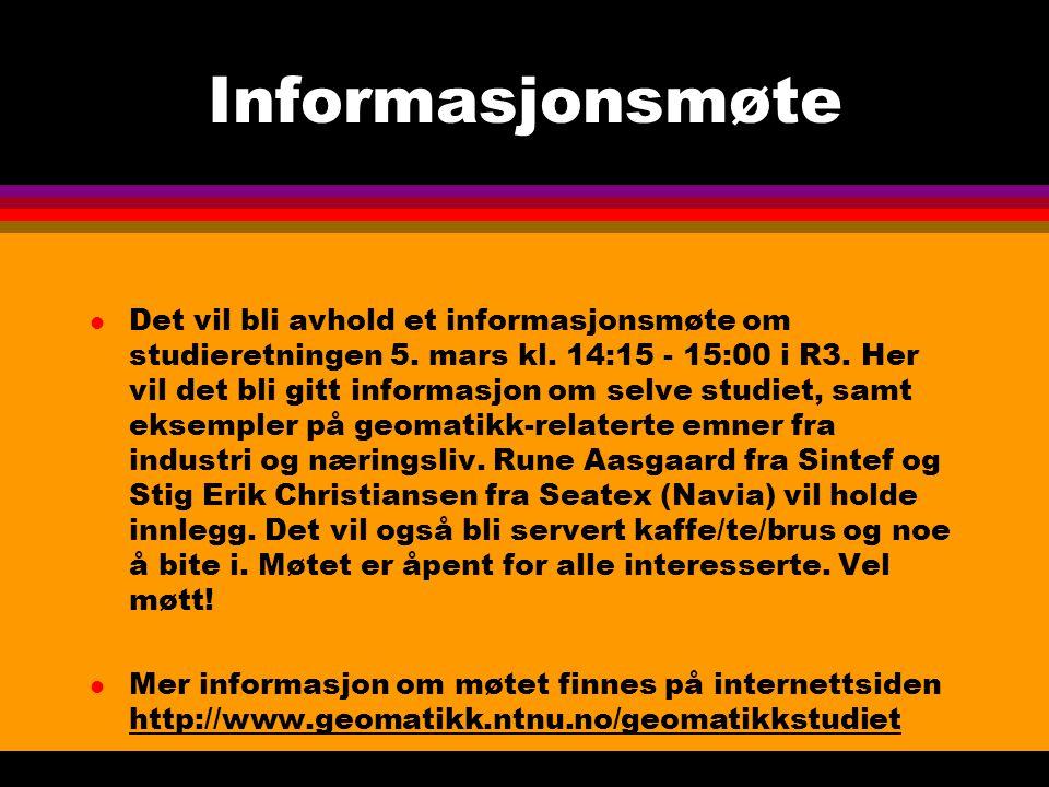 Informasjonsmøte l Det vil bli avhold et informasjonsmøte om studieretningen 5. mars kl. 14:15 - 15:00 i R3. Her vil det bli gitt informasjon om selve