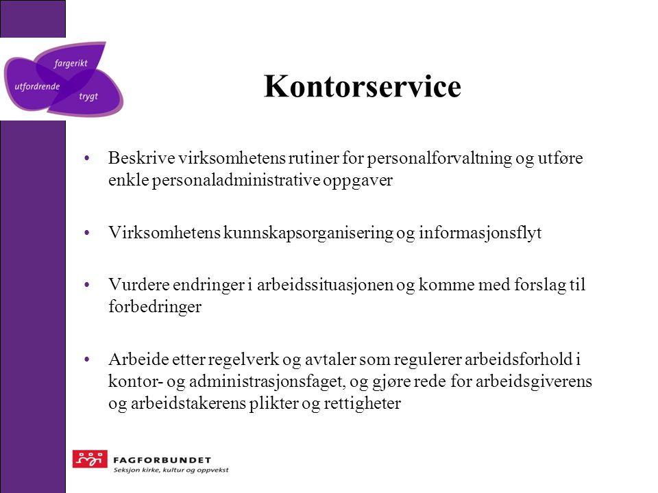 Kontorservice •Beskrive virksomhetens rutiner for personalforvaltning og utføre enkle personaladministrative oppgaver •Virksomhetens kunnskapsorganise