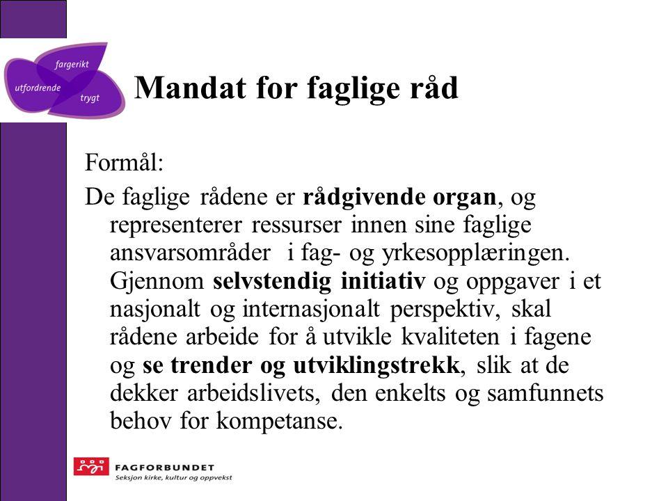 Mandat for faglige råd Formål: De faglige rådene er rådgivende organ, og representerer ressurser innen sine faglige ansvarsområder i fag- og yrkesoppl