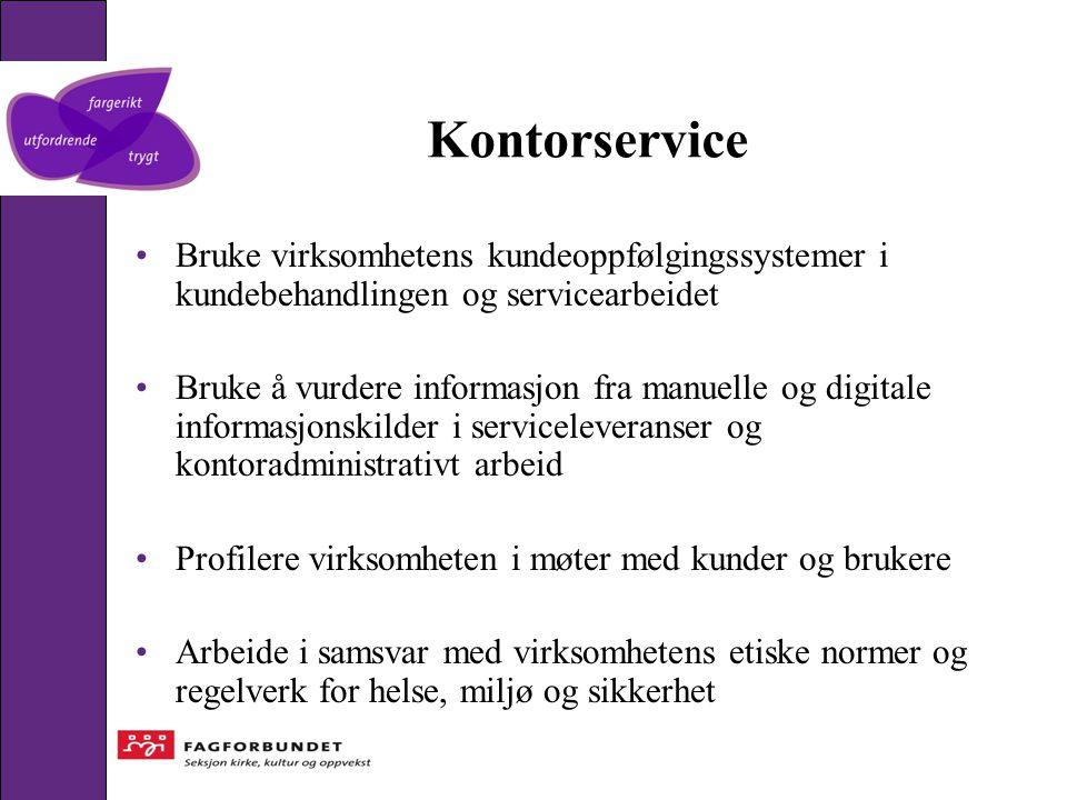 Kontorservice •Bruke virksomhetens kundeoppfølgingssystemer i kundebehandlingen og servicearbeidet •Bruke å vurdere informasjon fra manuelle og digita