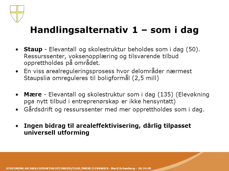 UTREDNING AV SKOLESTRUKTUR STEINKJER/EGGE/MÆRE/LEVANGER - Marit Schønberg – 20.10.05 Handlingsalternativ 1 – som i dag •Staup - Elevantall og skolestr