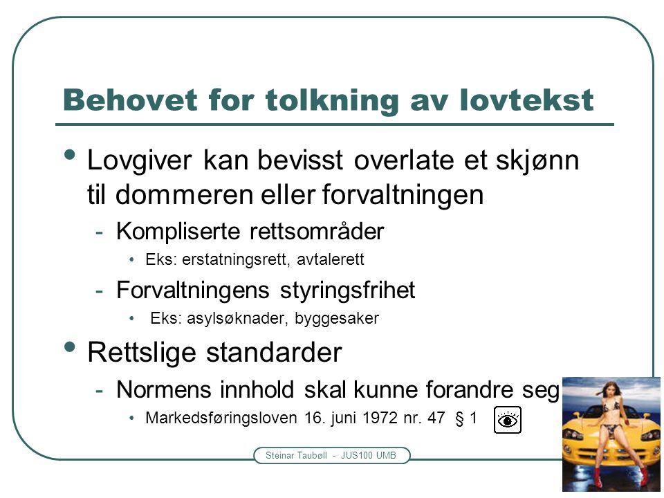 Steinar Taubøll - JUS100 UMB Behovet for tolkning av lovtekst • Lovgiver kan bevisst overlate et skjønn til dommeren eller forvaltningen -Kompliserte