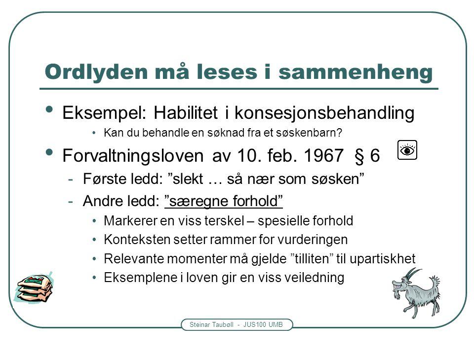 Steinar Taubøll - JUS100 UMB Ordlyden må leses i sammenheng • Eksempel: Habilitet i konsesjonsbehandling •Kan du behandle en søknad fra et søskenbarn?