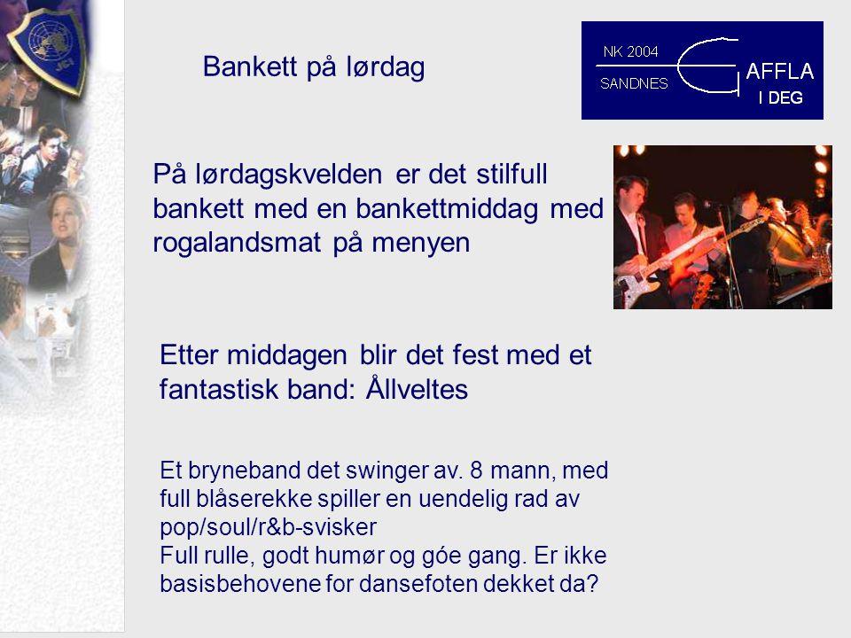 Bankett på lørdag På lørdagskvelden er det stilfull bankett med en bankettmiddag med rogalandsmat på menyen Etter middagen blir det fest med et fantastisk band: Ållveltes Et bryneband det swinger av.
