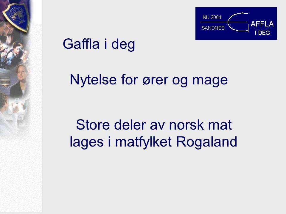 Gaffla i deg Nytelse for ører og mage Store deler av norsk mat lages i matfylket Rogaland