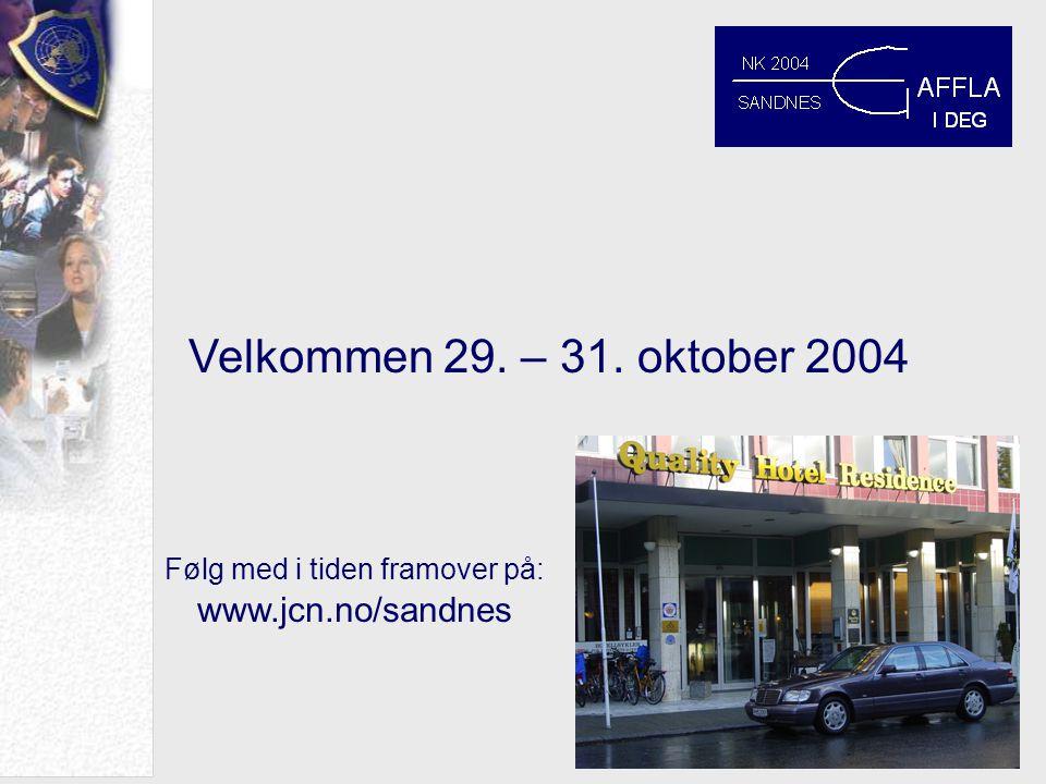 Velkommen 29. – 31. oktober 2004 Følg med i tiden framover på: www.jcn.no/sandnes