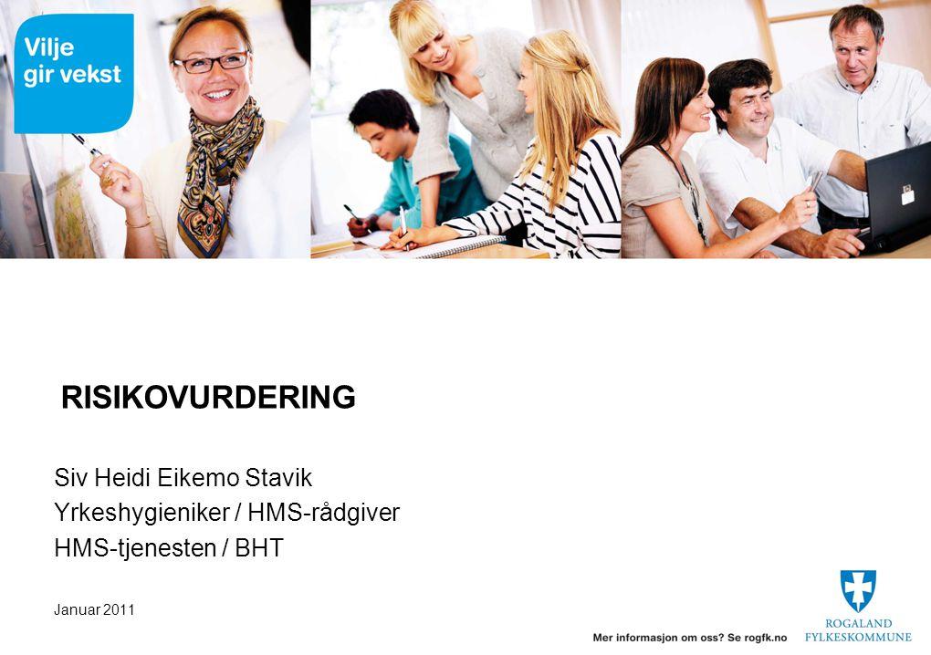 RISIKOVURDERING Siv Heidi Eikemo Stavik Yrkeshygieniker / HMS-rådgiver HMS-tjenesten / BHT Januar 2011