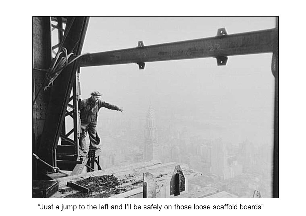 Just a jump to the left and I'll be safely on those loose scaffold boards