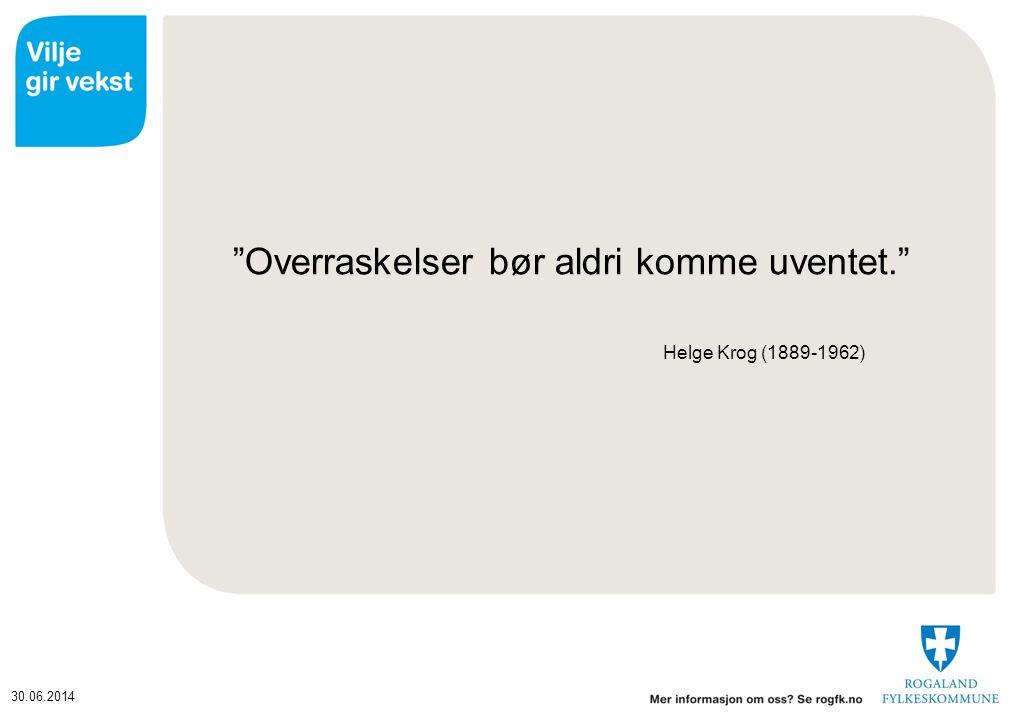 30.06.2014 Overraskelser bør aldri komme uventet. Helge Krog (1889-1962)