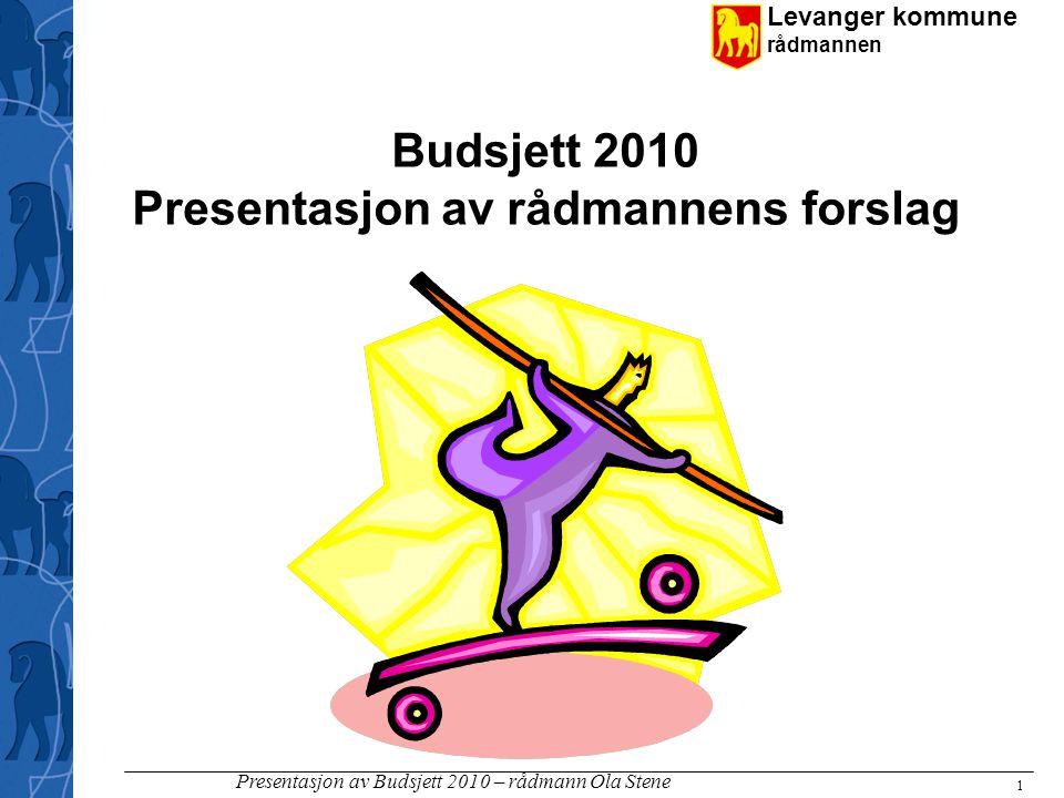 Levanger kommune rådmannen Presentasjon av Budsjett 2010 – rådmann Ola Stene 1 Budsjett 2010 Presentasjon av rådmannens forslag