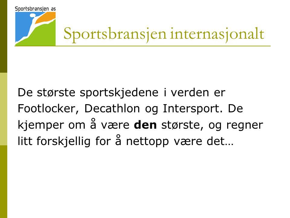 Sportsbransjen internasjonalt De største sportskjedene i verden er Footlocker, Decathlon og Intersport. De kjemper om å være den største, og regner li