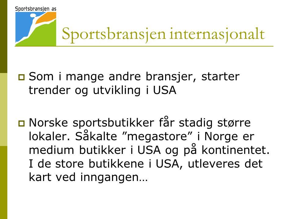 Sportsbransjen internasjonalt  Som i mange andre bransjer, starter trender og utvikling i USA  Norske sportsbutikker får stadig større lokaler. Såka