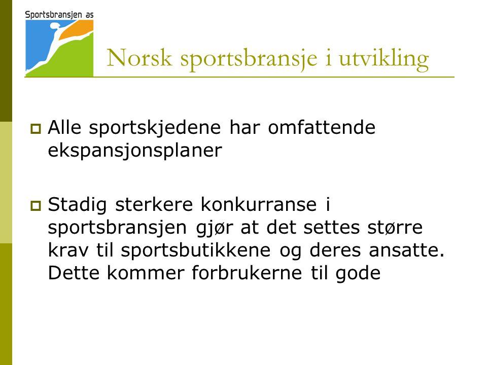Norsk sportsbransje i utvikling  Alle sportskjedene har omfattende ekspansjonsplaner  Stadig sterkere konkurranse i sportsbransjen gjør at det sette