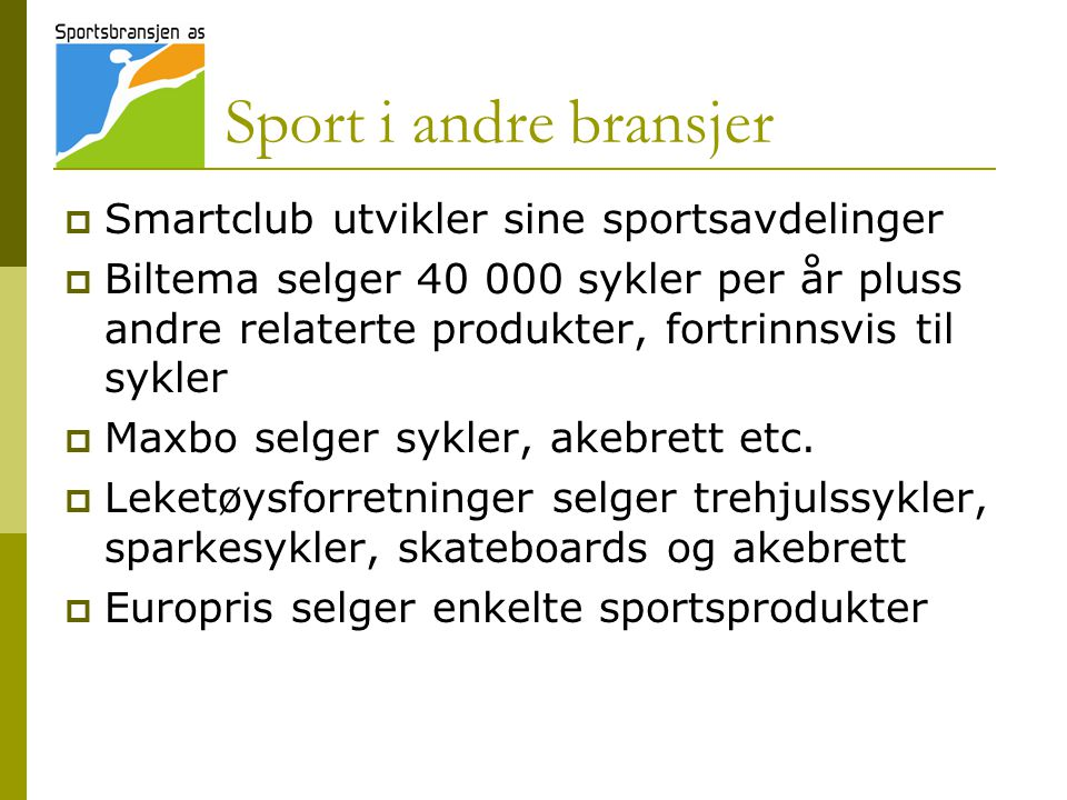 Sport i andre bransjer  Smartclub utvikler sine sportsavdelinger  Biltema selger 40 000 sykler per år pluss andre relaterte produkter, fortrinnsvis