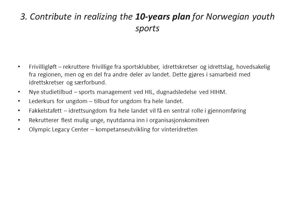 3. Contribute in realizing the 10-years plan for Norwegian youth sports • Frivilligløft – rekruttere frivillige fra sportsklubber, idrettskretser og i
