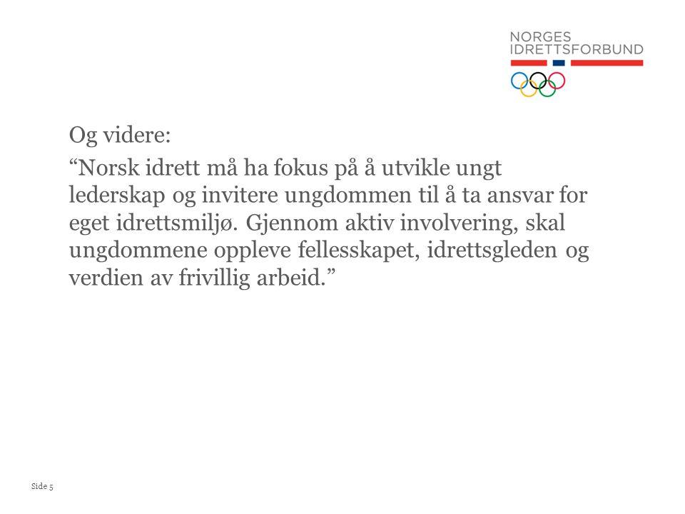 """Side 5 Og videre: """"Norsk idrett må ha fokus på å utvikle ungt lederskap og invitere ungdommen til å ta ansvar for eget idrettsmiljø. Gjennom aktiv inv"""