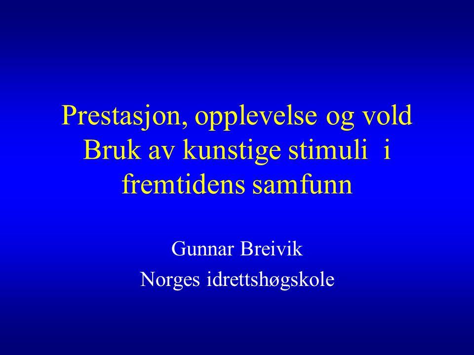 Prestasjon, opplevelse og vold Bruk av kunstige stimuli i fremtidens samfunn Gunnar Breivik Norges idrettshøgskole