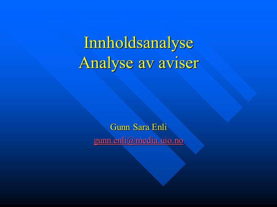 Innholdsanalyse Analyse av aviser Gunn Sara Enli gunn.enli@media.uio.no