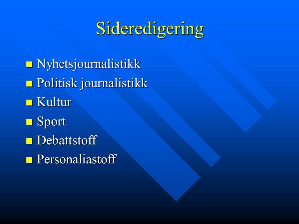 Sideredigering  Nyhetsjournalistikk  Politisk journalistikk  Kultur  Sport  Debattstoff  Personaliastoff