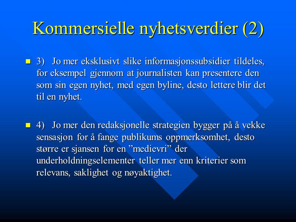 Kommersielle nyhetsverdier (2)  3) Jo mer eksklusivt slike informasjonssubsidier tildeles, for eksempel gjennom at journalisten kan presentere den so
