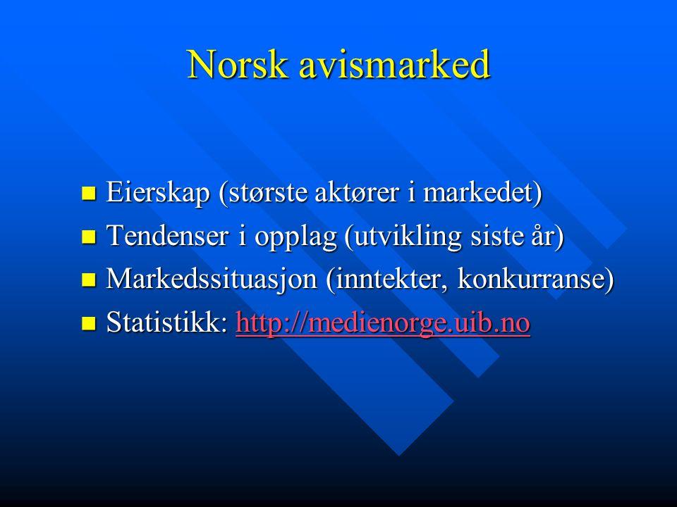 Norsk avismarked  Eierskap (største aktører i markedet)  Tendenser i opplag (utvikling siste år)  Markedssituasjon (inntekter, konkurranse)  Stati