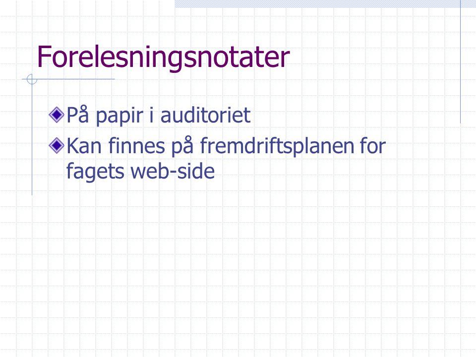 Forelesningsnotater På papir i auditoriet Kan finnes på fremdriftsplanen for fagets web-side
