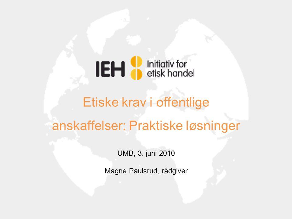 Etiske krav i offentlige anskaffelser: Praktiske løsninger UMB, 3. juni 2010 Magne Paulsrud, rådgiver