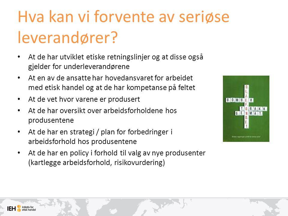 Hva kan vi forvente av seriøse leverandører? • At de har utviklet etiske retningslinjer og at disse også gjelder for underleverandørene • At en av de