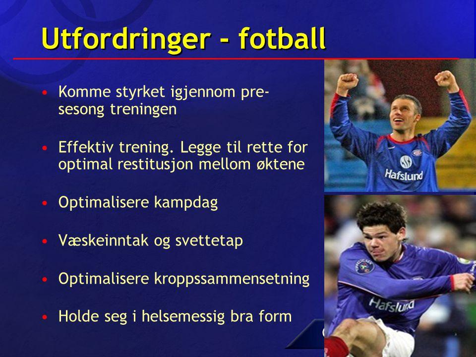Utfordringer - fotball •Komme styrket igjennom pre- sesong treningen •Effektiv trening. Legge til rette for optimal restitusjon mellom øktene •Optimal