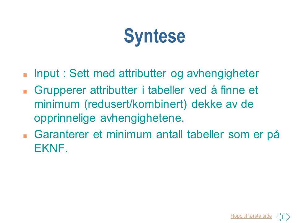 Hopp til første side Syntese n Input : Sett med attributter og avhengigheter n Grupperer attributter i tabeller ved å finne et minimum (redusert/kombi