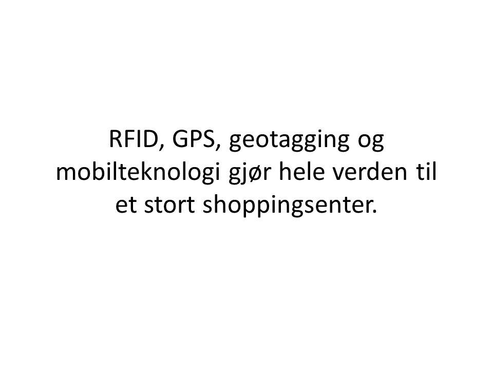 RFID, GPS, geotagging og mobilteknologi gjør hele verden til et stort shoppingsenter.