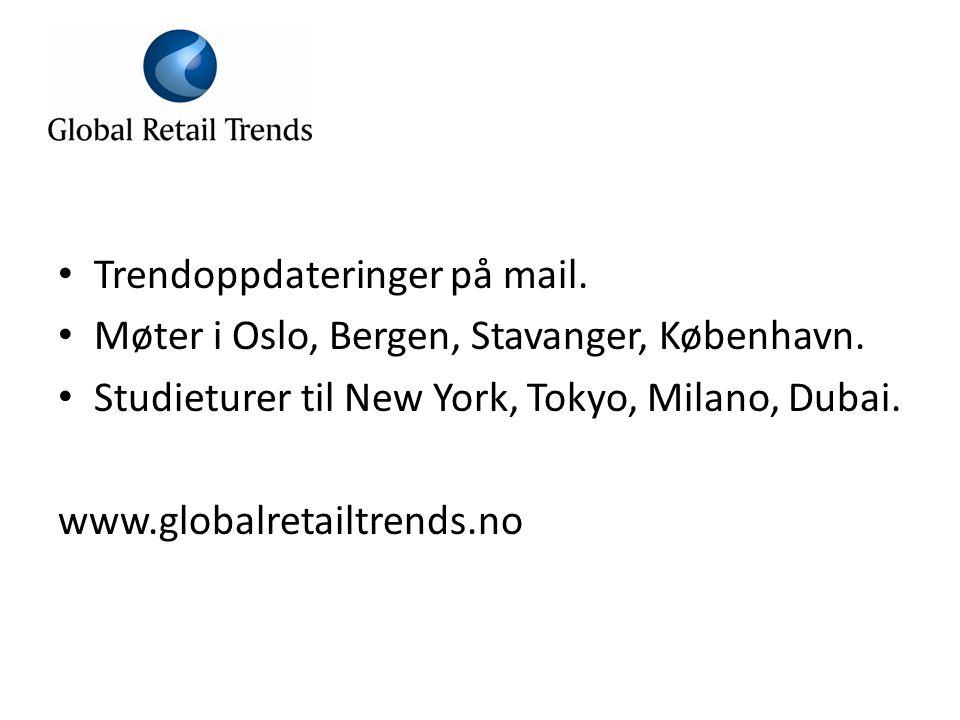 • Trendoppdateringer på mail.• Møter i Oslo, Bergen, Stavanger, København.