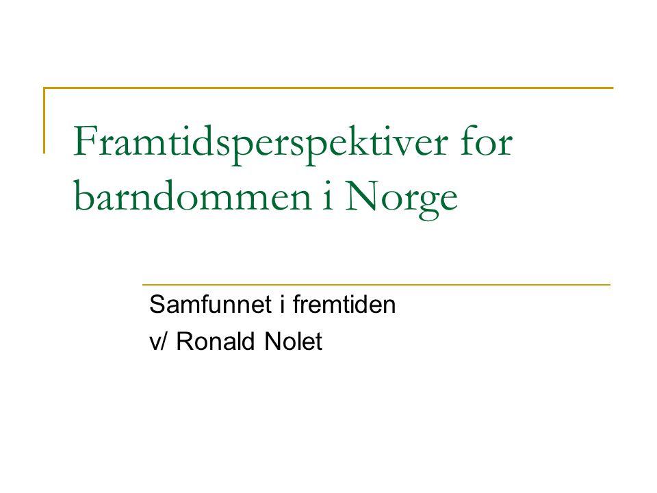 Framtidsperspektiver for barndommen i Norge Samfunnet i fremtiden v/ Ronald Nolet
