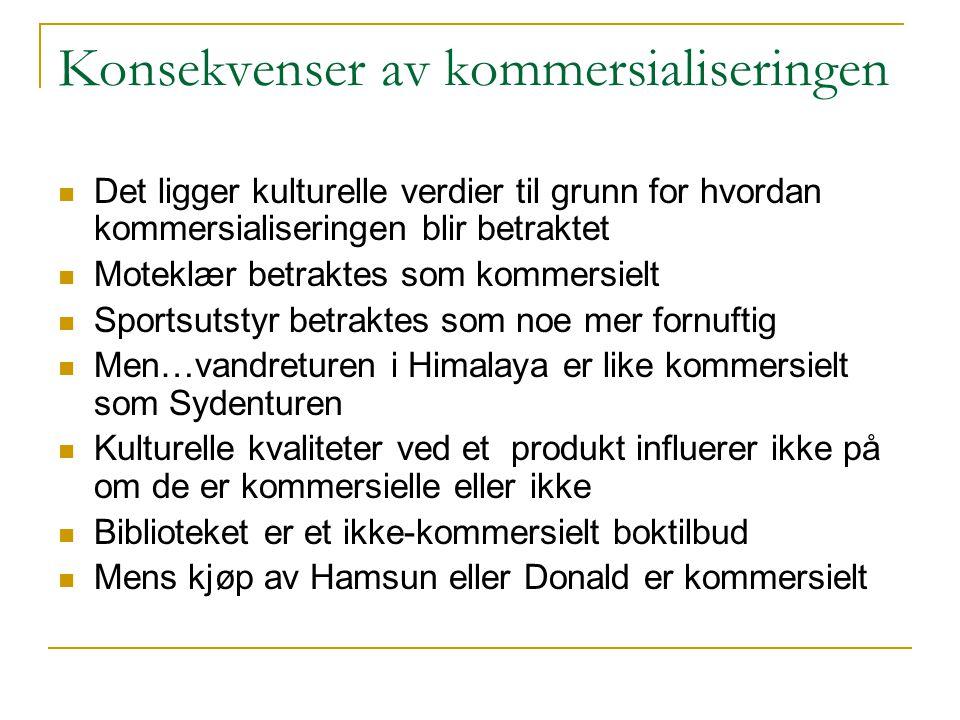 Konsekvenser av kommersialiseringen  Det ligger kulturelle verdier til grunn for hvordan kommersialiseringen blir betraktet  Moteklær betraktes som