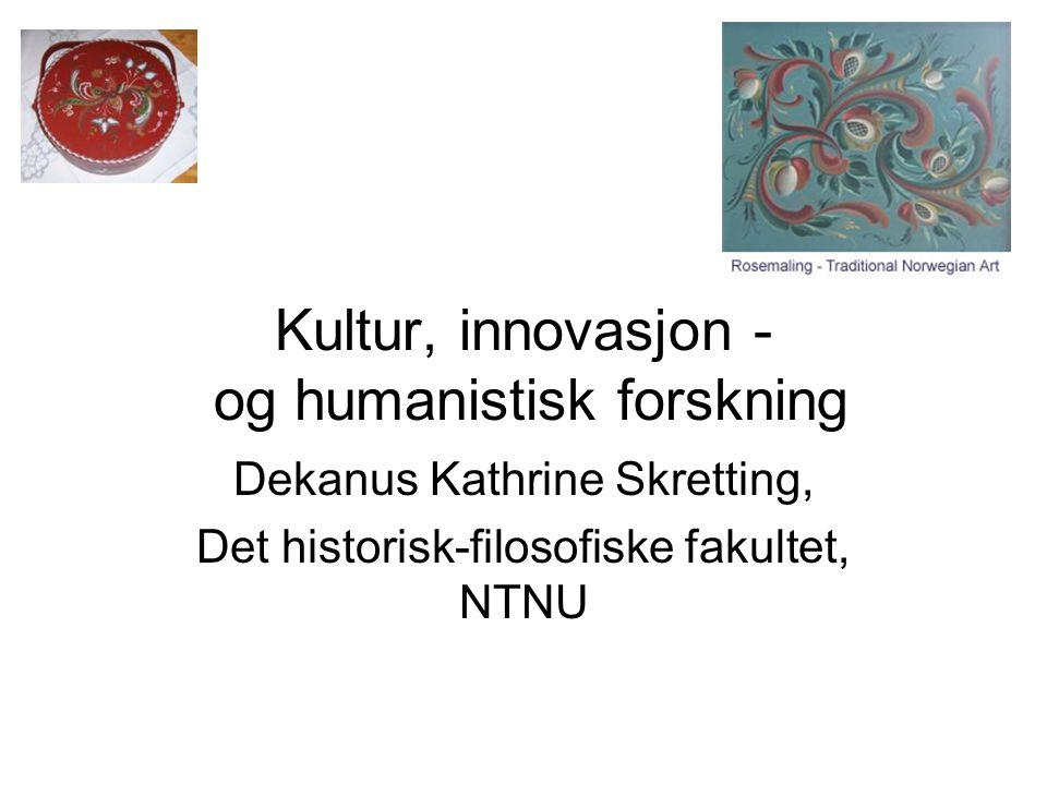 Kultur, innovasjon - og humanistisk forskning Dekanus Kathrine Skretting, Det historisk-filosofiske fakultet, NTNU