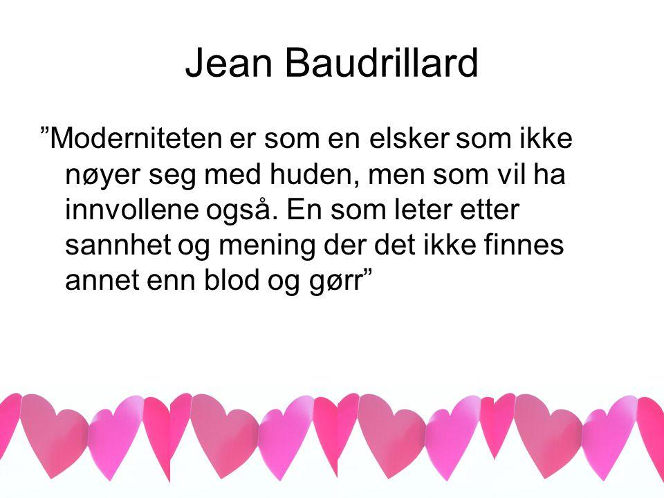 Jean Baudrillard Moderniteten er som en elsker som ikke nøyer seg med huden, men som vil ha innvollene også.