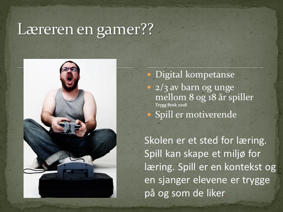  Digital kompetanse  2/3 av barn og unge mellom 8 og 18 år spiller Trygg Bruk 2008  Spill er motiverende Skolen er et sted for læring. Spill kan sk