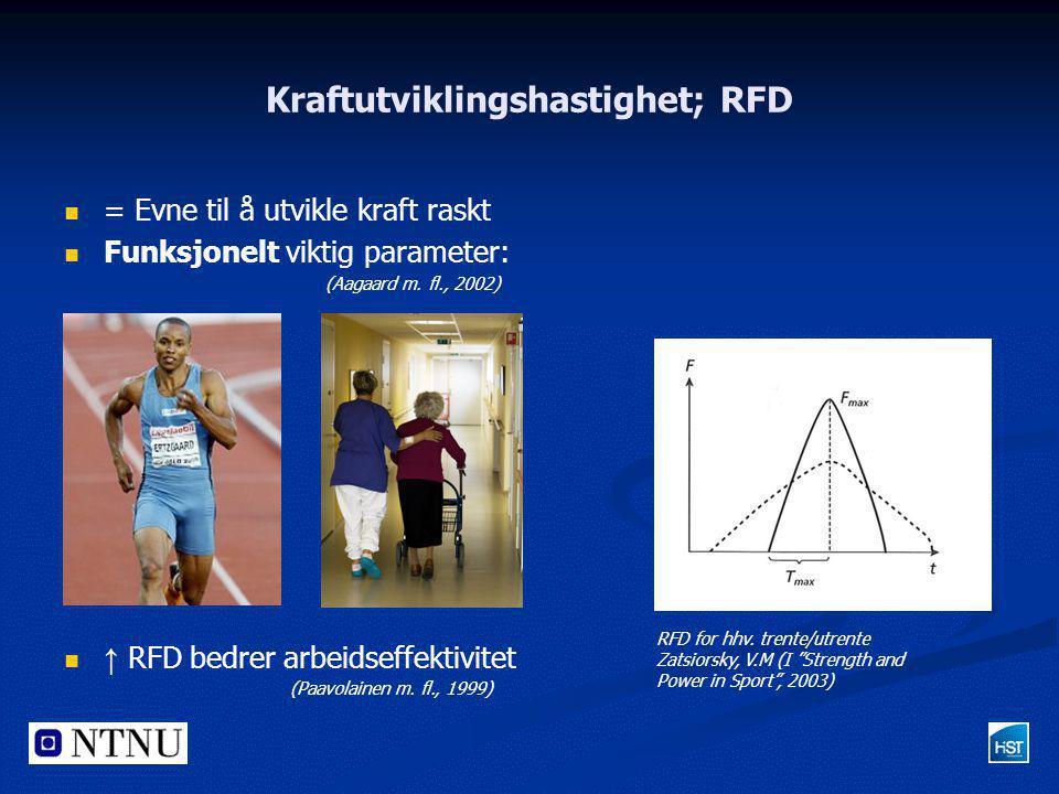 Kraftutviklingshastighet; RFD   = Evne til å utvikle kraft raskt   Funksjonelt viktig parameter: (Aagaard m. fl., 2002)   ↑ RFD bedrer arbeidsef