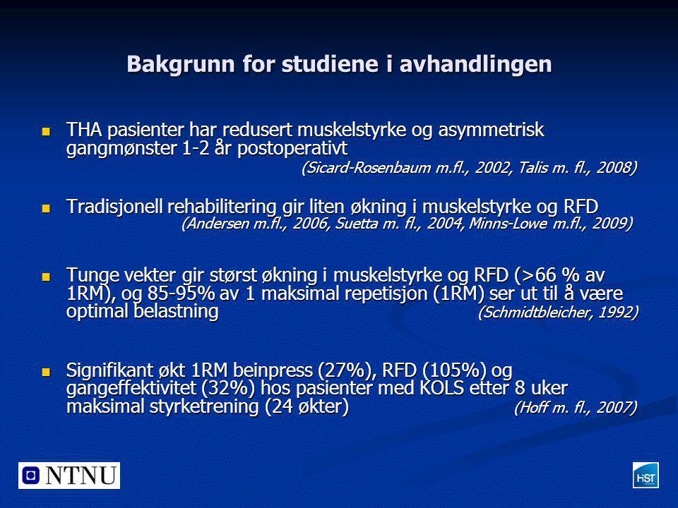 Bakgrunn for studiene i avhandlingen  THA pasienter har redusert muskelstyrke og asymmetrisk gangmønster 1-2 år postoperativt (Sicard-Rosenbaum m.fl.