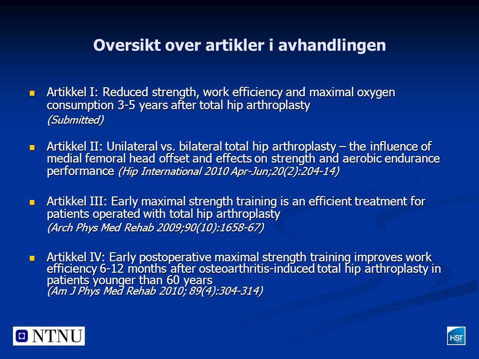 Oversikt over artikler i avhandlingen  Artikkel I: Reduced strength, work efficiency and maximal oxygen consumption 3-5 years after total hip arthrop