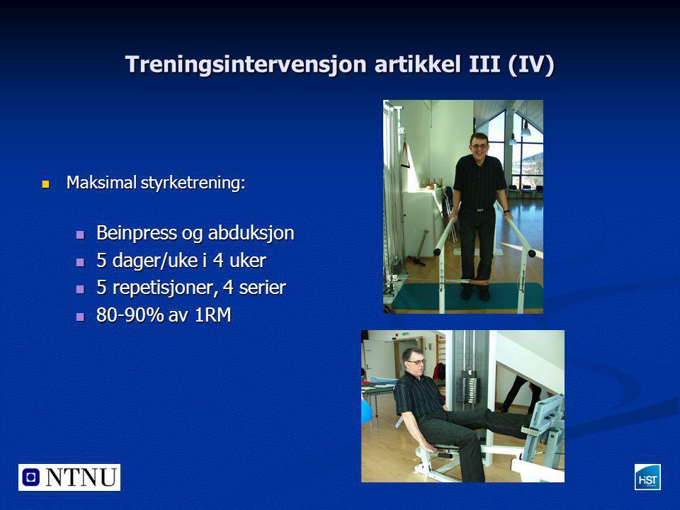 Treningsintervensjon artikkel III (IV)  Maksimal styrketrening:  Beinpress og abduksjon  5 dager/uke i 4 uker  5 repetisjoner, 4 serier  80-90% a