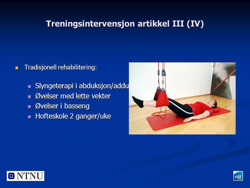 Treningsintervensjon artikkel III (IV)  Tradisjonell rehabilitering:  Slyngeterapi i abduksjon/adduksjon, fleksjon/ekstensjon  Øvelser med lette ve
