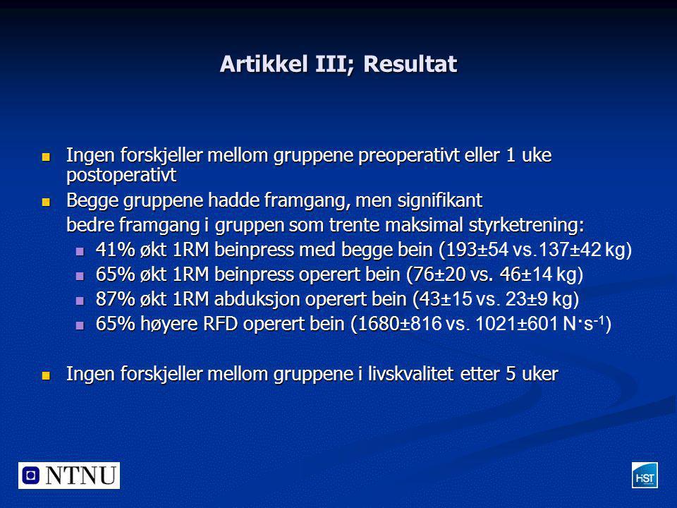 Artikkel III; Resultat  Ingen forskjeller mellom gruppene preoperativt eller 1 uke postoperativt  Begge gruppene hadde framgang, men signifikant bed