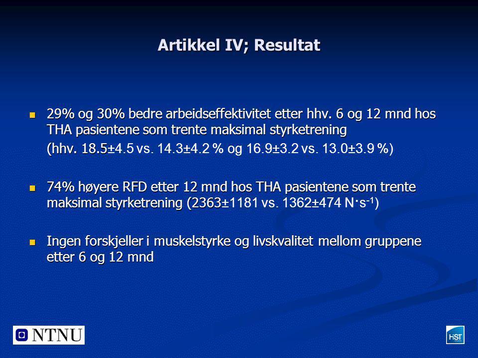 Artikkel IV; Resultat  29% og 30% bedre arbeidseffektivitet etter hhv. 6 og 12 mnd hos THA pasientene som trente maksimal styrketrening (hhv. 18.5 (h