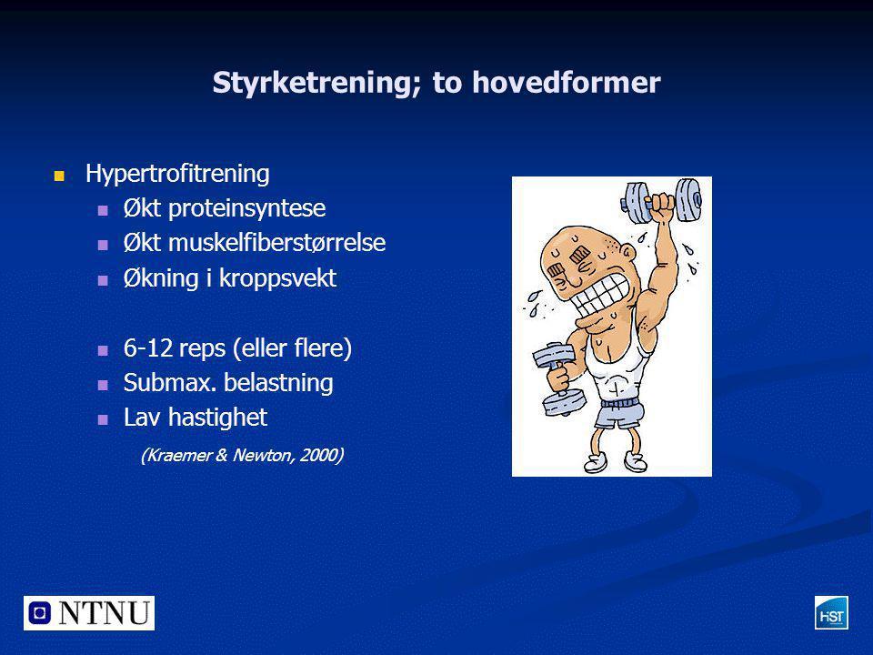 Styrketrening; to hovedformer   Hypertrofitrening   Økt proteinsyntese   Økt muskelfiberstørrelse   Økning i kroppsvekt   6-12 reps (eller f