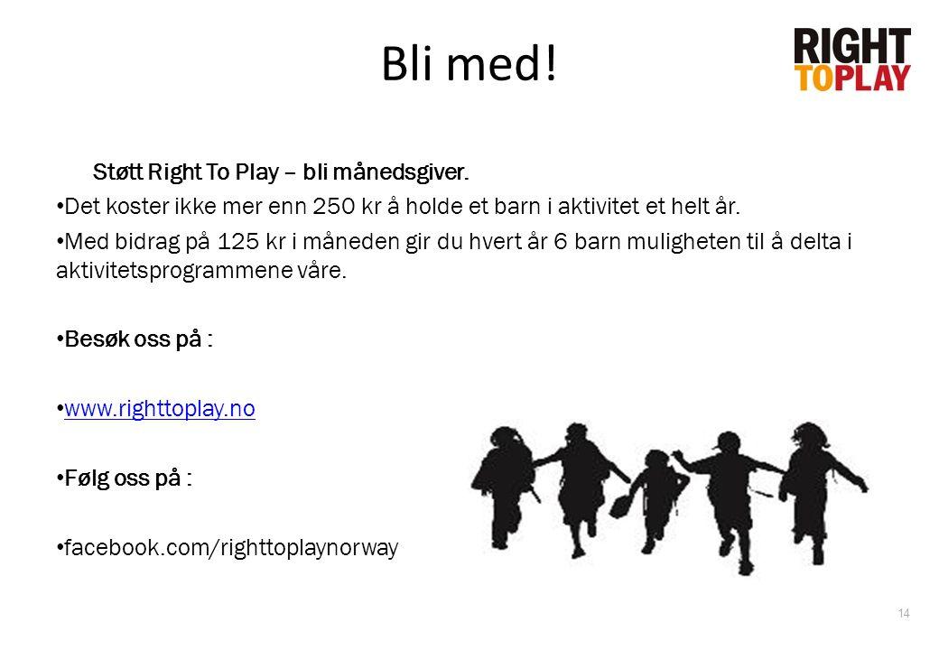 Bli med! Støtt Right To Play – bli månedsgiver. • Det koster ikke mer enn 250 kr å holde et barn i aktivitet et helt år. • Med bidrag på 125 kr i måne